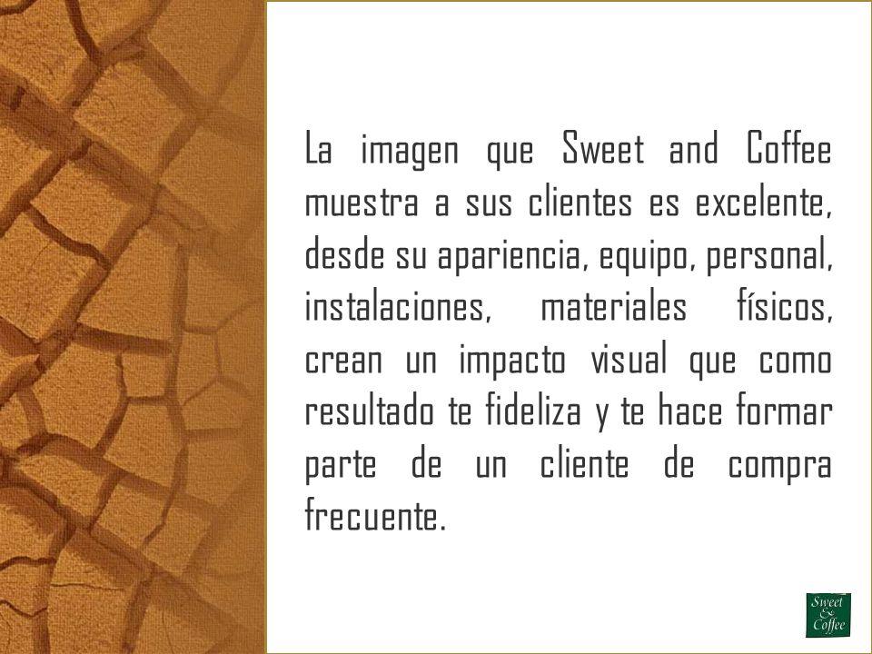 La imagen que Sweet and Coffee muestra a sus clientes es excelente, desde su apariencia, equipo, personal, instalaciones, materiales físicos, crean un impacto visual que como resultado te fideliza y te hace formar parte de un cliente de compra frecuente.