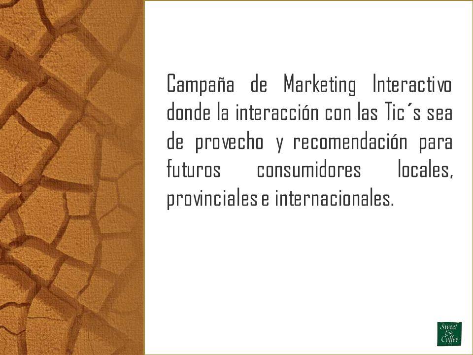 Campaña de Marketing Interactivo donde la interacción con las Tic´s sea de provecho y recomendación para futuros consumidores locales, provinciales e internacionales.
