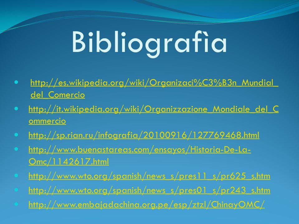 Bibliografìahttp://es.wikipedia.org/wiki/Organizaci%C3%B3n_Mundial_del_Comercio. http://it.wikipedia.org/wiki/Organizzazione_Mondiale_del_Commercio.