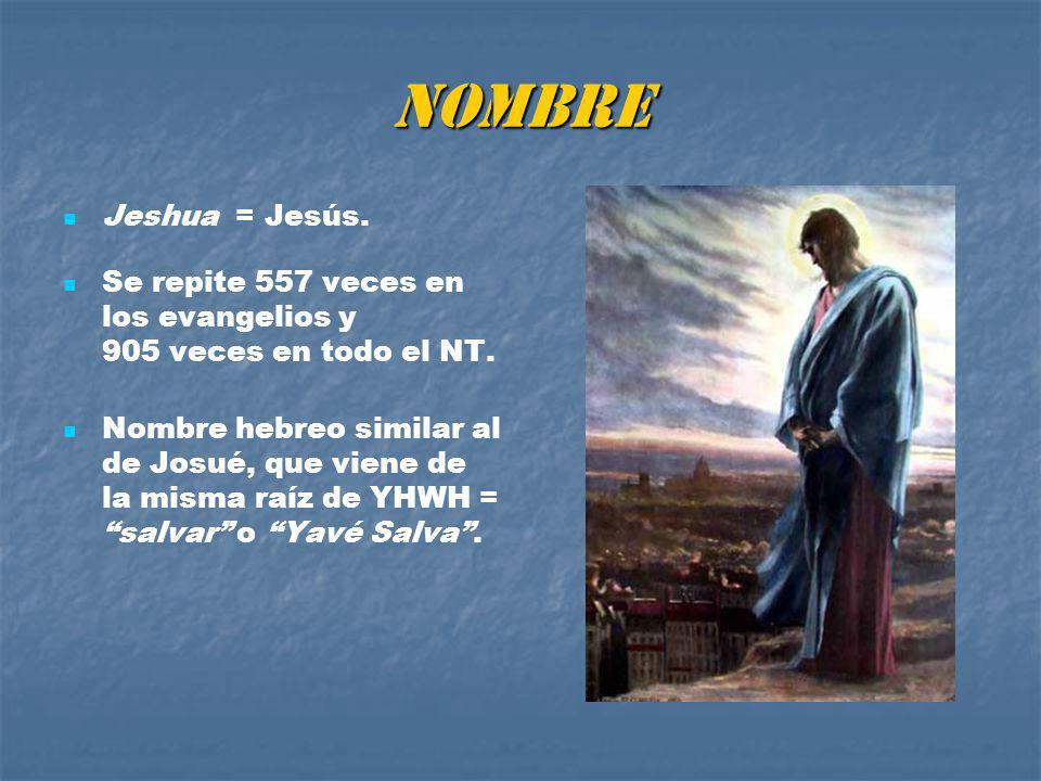 NOMBRE Jeshua = Jesús. Se repite 557 veces en los evangelios y 905 veces en todo el NT.