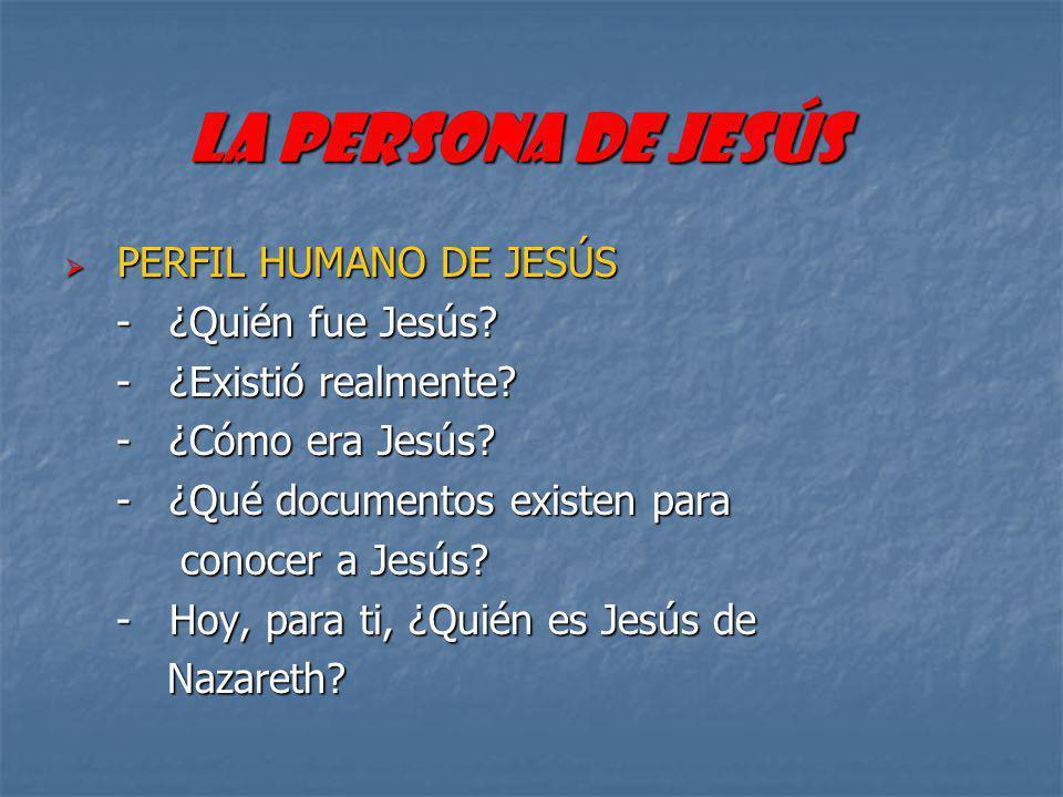 LA PERSONA DE JESÚS PERFIL HUMANO DE JESÚS - ¿Quién fue Jesús