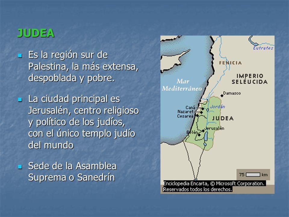 JUDEA Es la región sur de Palestina, la más extensa, despoblada y pobre.