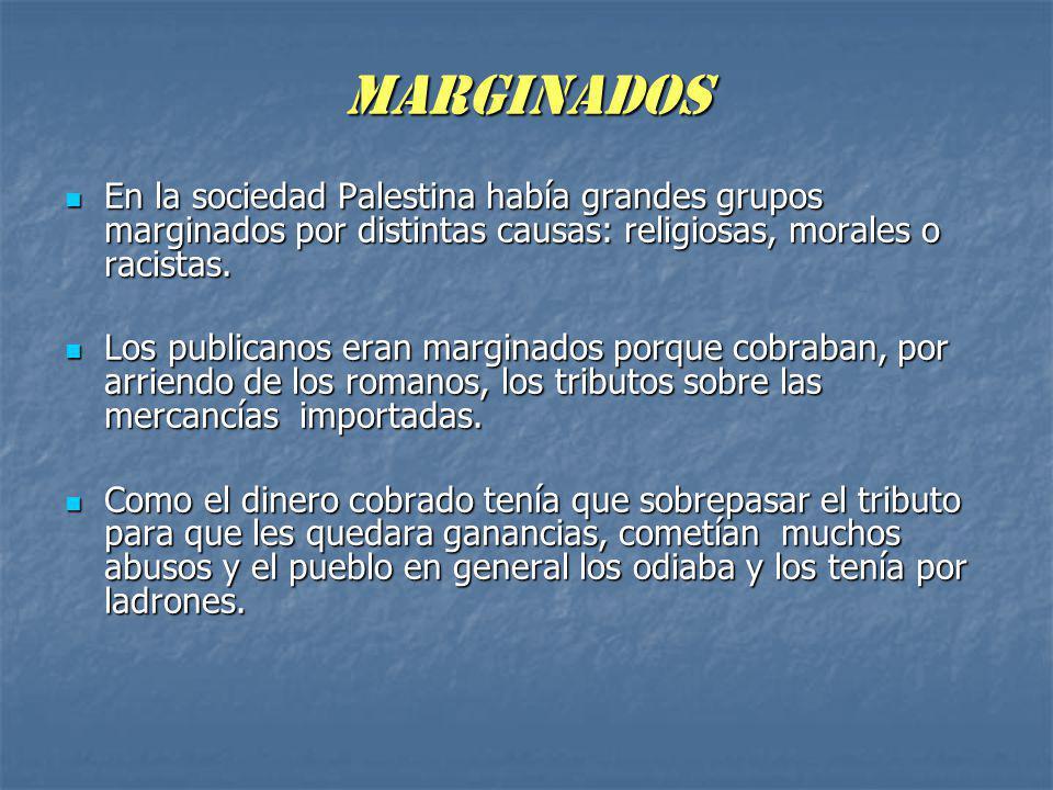 MARGINADOS En la sociedad Palestina había grandes grupos marginados por distintas causas: religiosas, morales o racistas.