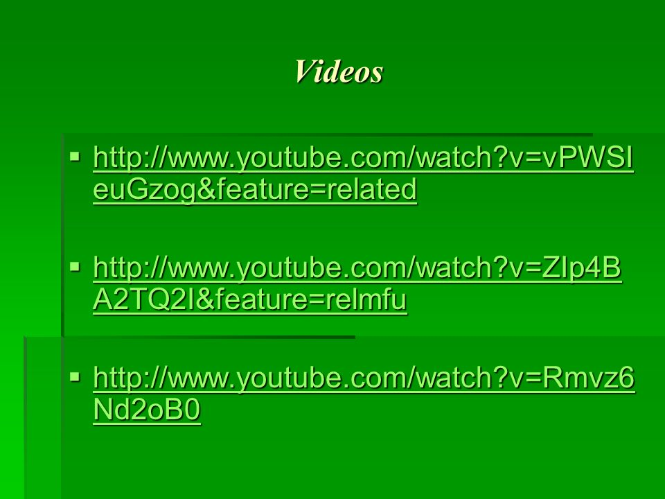 Videos http://www.youtube.com/watch v=vPWSIeuGzog&feature=related