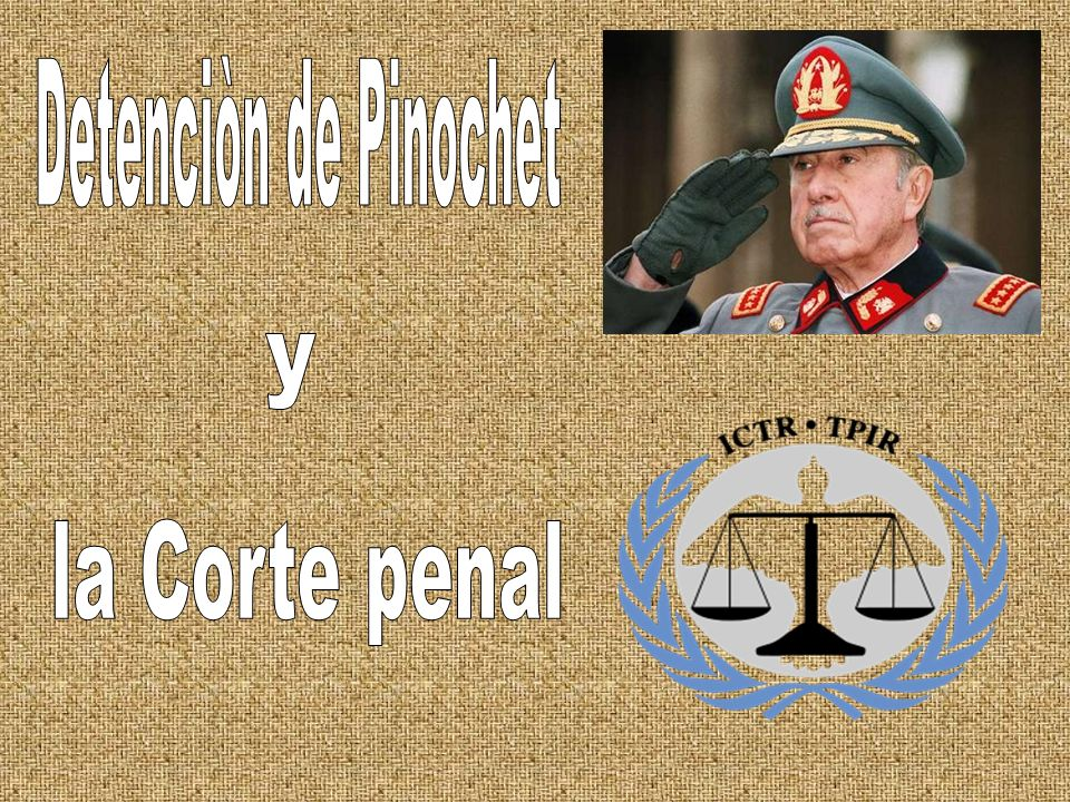 Detenciòn de Pinochet y la Corte penal