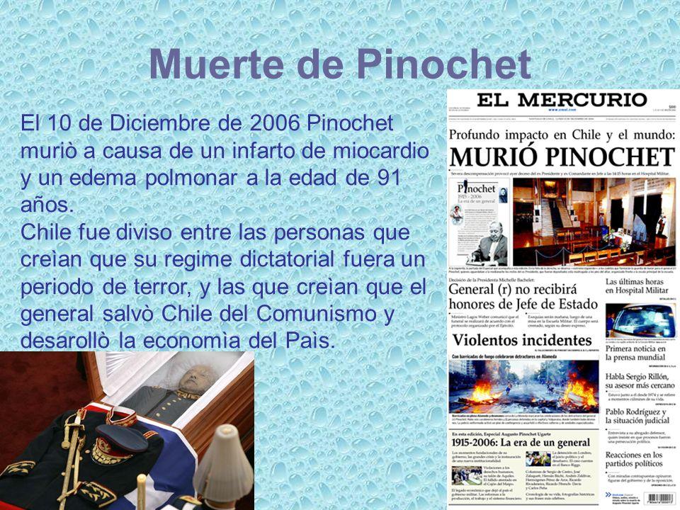Muerte de Pinochet El 10 de Diciembre de 2006 Pinochet muriò a causa de un infarto de miocardio y un edema polmonar a la edad de 91 años.