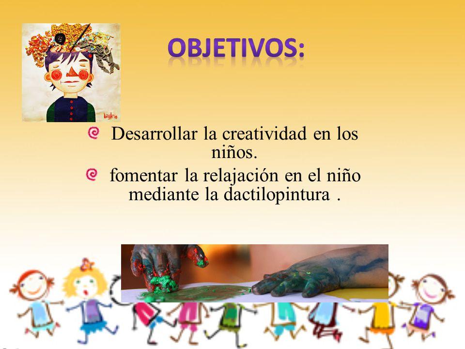 Objetivos: Desarrollar la creatividad en los niños.