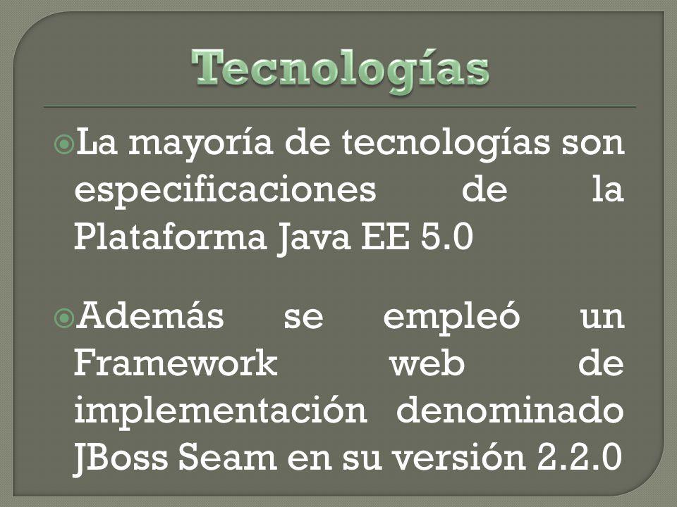Tecnologías La mayoría de tecnologías son especificaciones de la Plataforma Java EE 5.0.