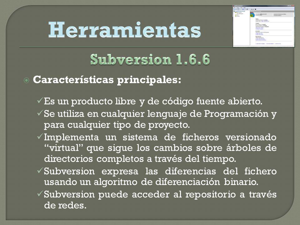 Herramientas Subversion 1.6.6 Características principales: