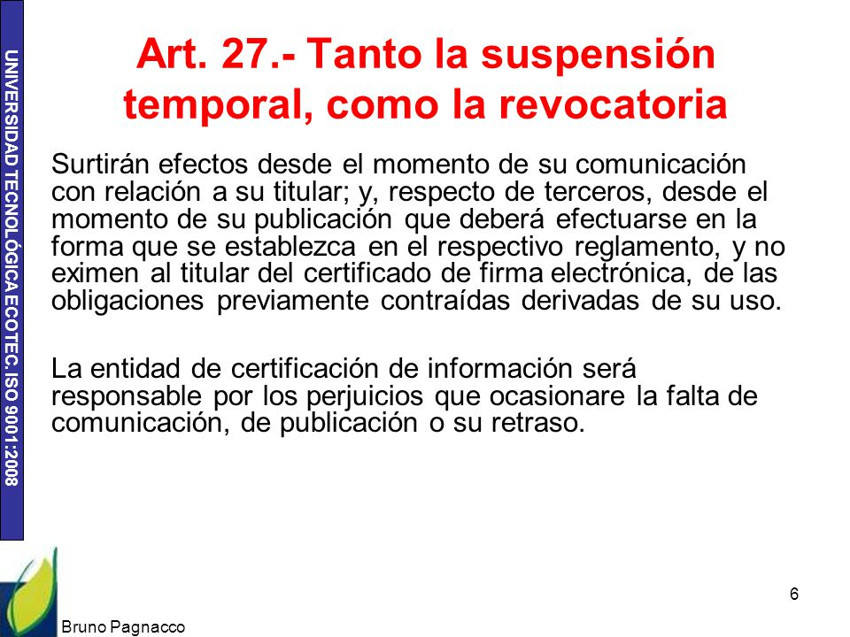 Art. 27.- Tanto la suspensión temporal, como la revocatoria