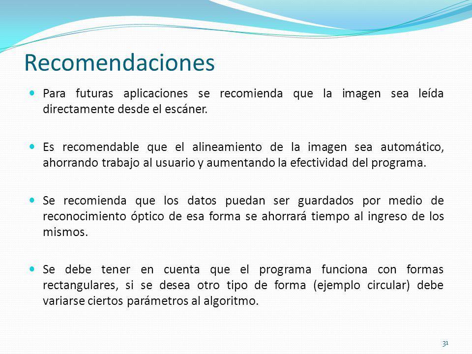 Recomendaciones Para futuras aplicaciones se recomienda que la imagen sea leída directamente desde el escáner.