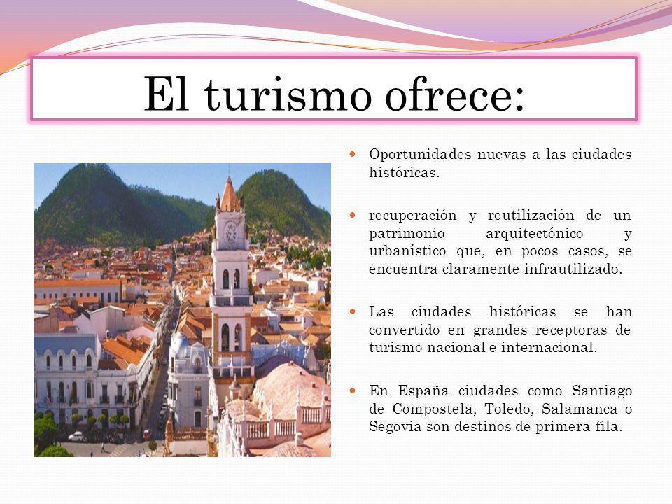 El turismo ofrece: Oportunidades nuevas a las ciudades históricas.