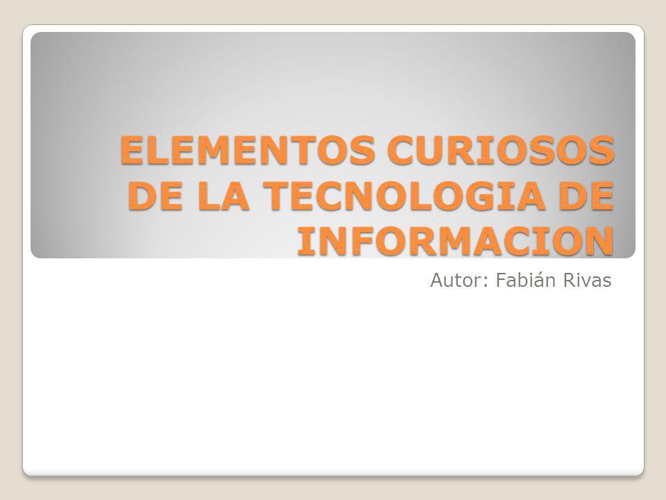 ELEMENTOS CURIOSOS DE LA TECNOLOGIA DE INFORMACION