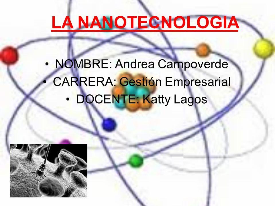 LA NANOTECNOLOGIA NOMBRE: Andrea Campoverde