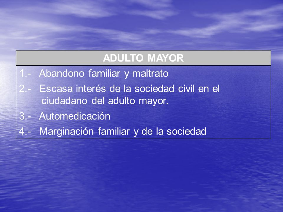 ADULTO MAYOR 1.- Abandono familiar y maltrato. 2.- Escasa interés de la sociedad civil en el ciudadano del adulto mayor.