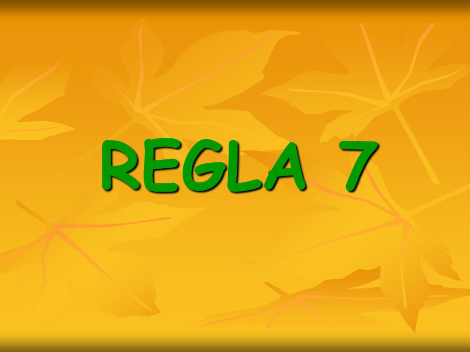 REGLA 7