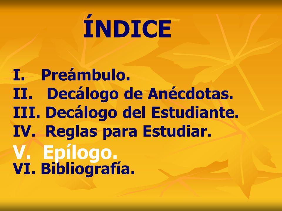 ÍNDICE V. Epílogo. I. Preámbulo. Decálogo de Anécdotas.