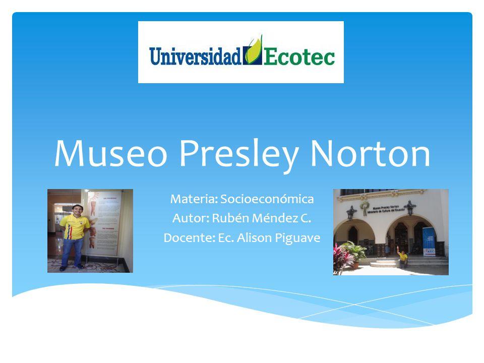 Museo Presley Norton Materia: Socioeconómica Autor: Rubén Méndez C.