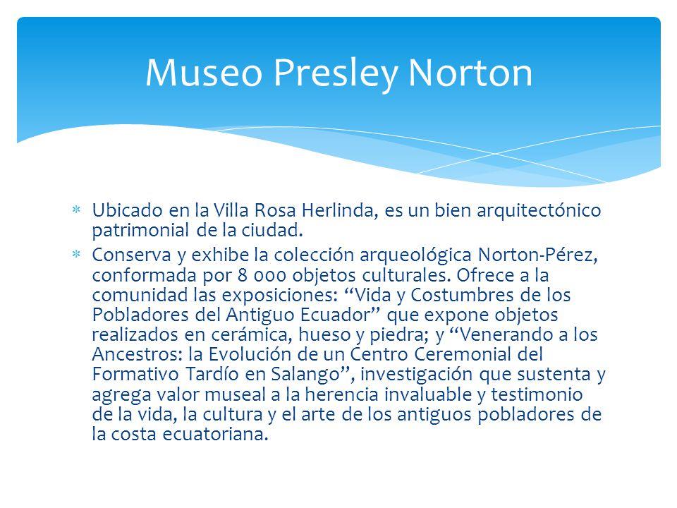 Museo Presley Norton Ubicado en la Villa Rosa Herlinda, es un bien arquitectónico patrimonial de la ciudad.