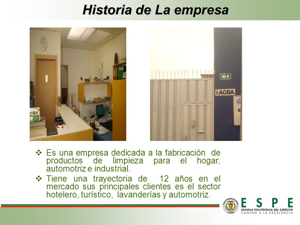 Historia de La empresa Es una empresa dedicada a la fabricación de productos de limpieza para el hogar, automotriz e industrial.