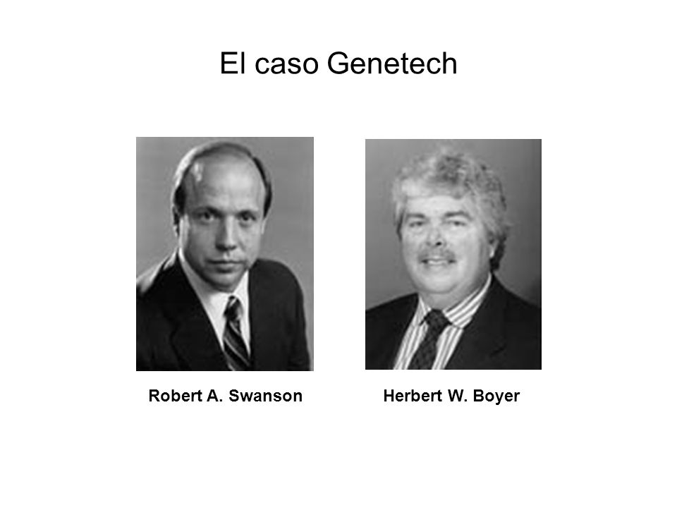 El caso Genetech Robert A. Swanson Herbert W. Boyer