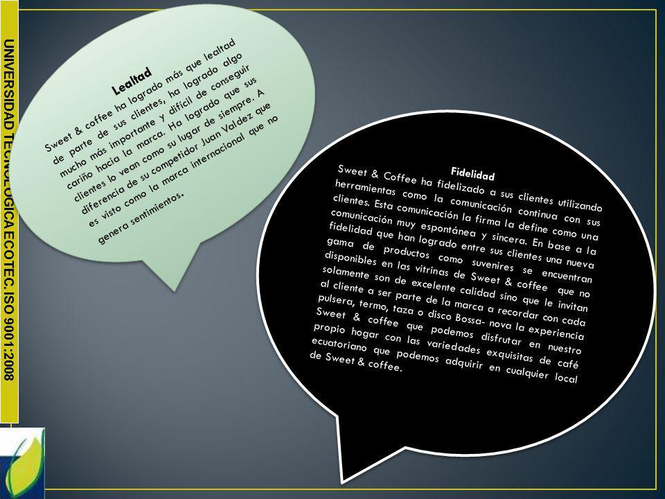 Sweet & coffee ha logrado más que lealtad de parte de sus clientes, ha logrado algo mucho más importante y difícil de conseguir cariño hacia la marca. Ha logrado que sus clientes lo vean como su lugar de siempre. A diferencia de su competidor Juan Valdez que es visto como la marca internacional que no genera sentimientos.