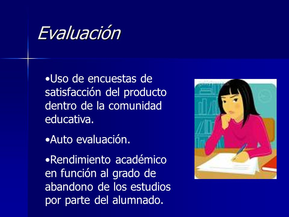 EvaluaciónUso de encuestas de satisfacción del producto dentro de la comunidad educativa. Auto evaluación.
