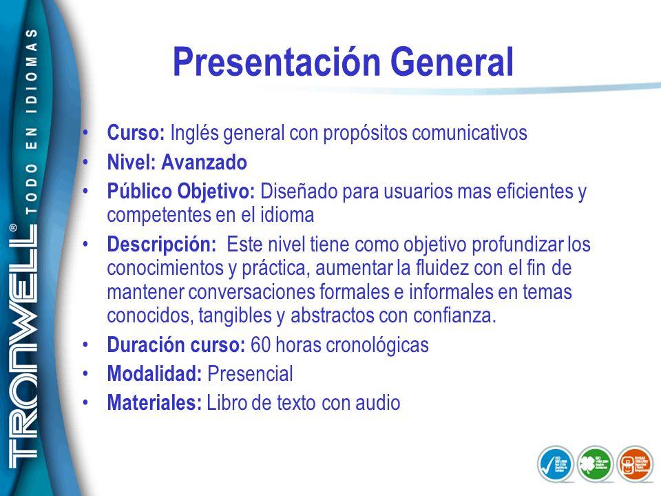 Presentación General Curso: Inglés general con propósitos comunicativos. Nivel: Avanzado.