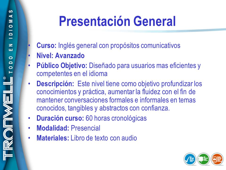 Presentación GeneralCurso: Inglés general con propósitos comunicativos. Nivel: Avanzado.