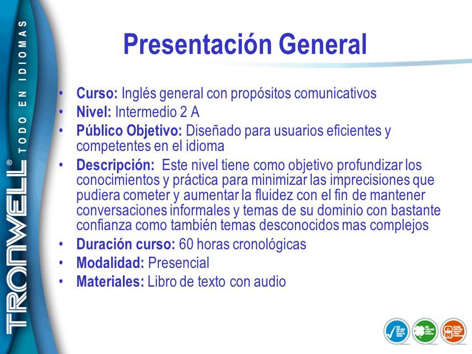 Presentación GeneralCurso: Inglés general con propósitos comunicativos. Nivel: Intermedio 2 A.