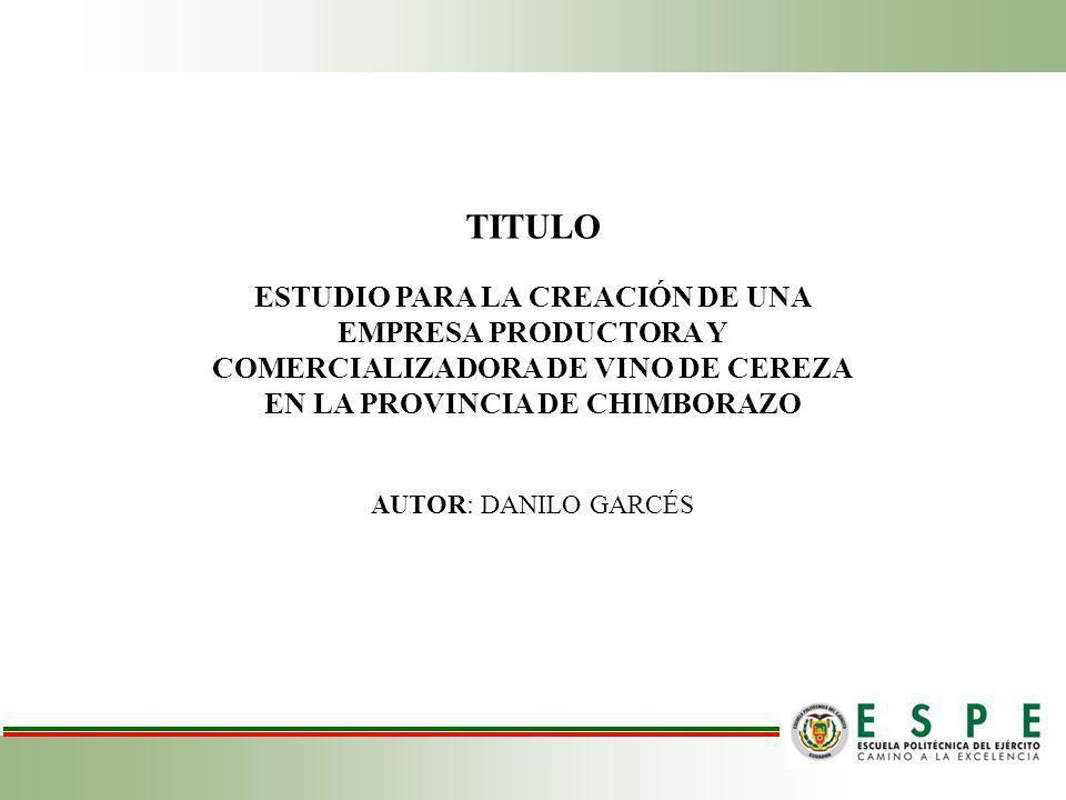 TITULO ESTUDIO PARA LA CREACIÓN DE UNA EMPRESA PRODUCTORA Y COMERCIALIZADORA DE VINO DE CEREZA EN LA PROVINCIA DE CHIMBORAZO.