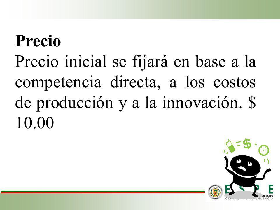 Precio Precio inicial se fijará en base a la competencia directa, a los costos de producción y a la innovación.