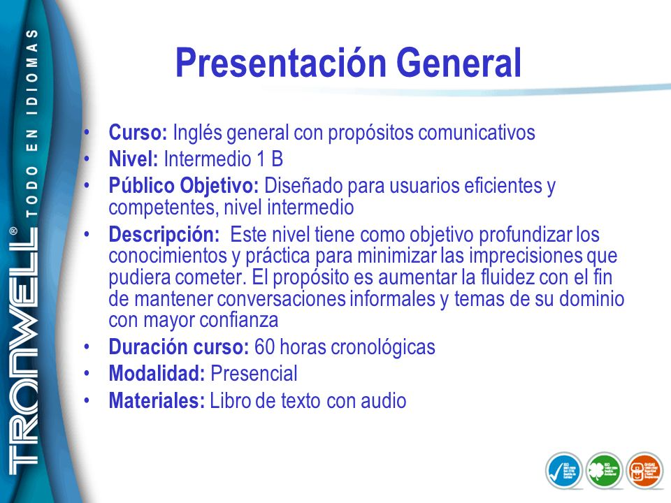 Presentación General Curso: Inglés general con propósitos comunicativos. Nivel: Intermedio 1 B.