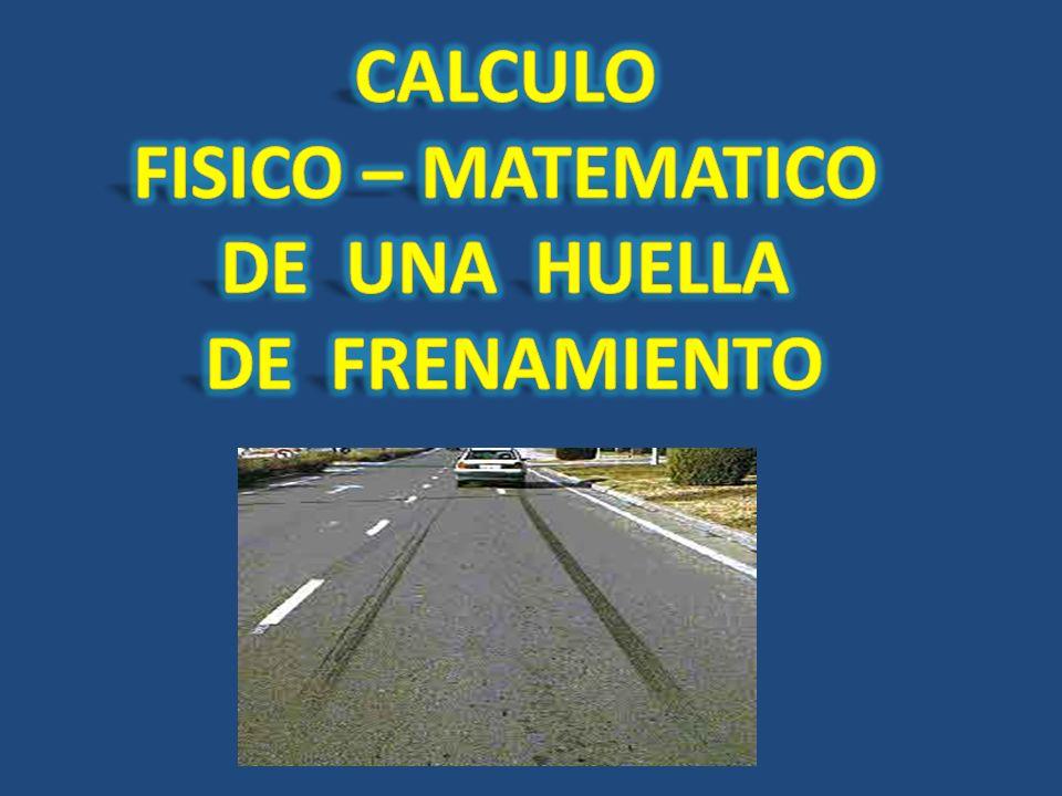 CALCULO FISICO – MATEMATICO DE UNA HUELLA DE FRENAMIENTO