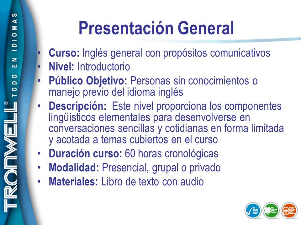 Presentación General Curso: Inglés general con propósitos comunicativos. Nivel: Introductorio.