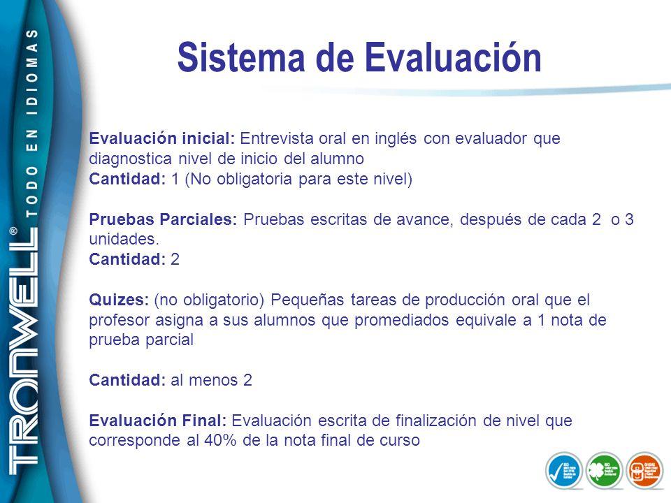 Sistema de Evaluación Evaluación inicial: Entrevista oral en inglés con evaluador que diagnostica nivel de inicio del alumno.