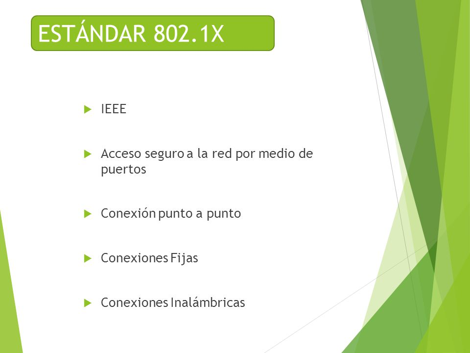 ESTÁNDAR 802.1X IEEE Acceso seguro a la red por medio de puertos