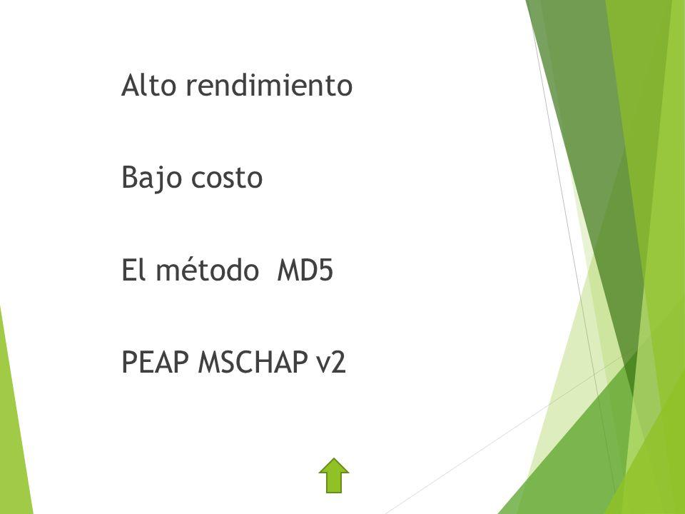 Alto rendimiento Bajo costo El método MD5 PEAP MSCHAP v2