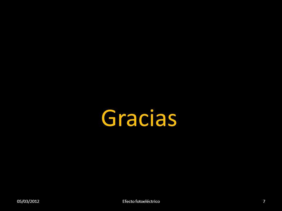 Gracias 05/03/2012 Efecto fotoeléctrico