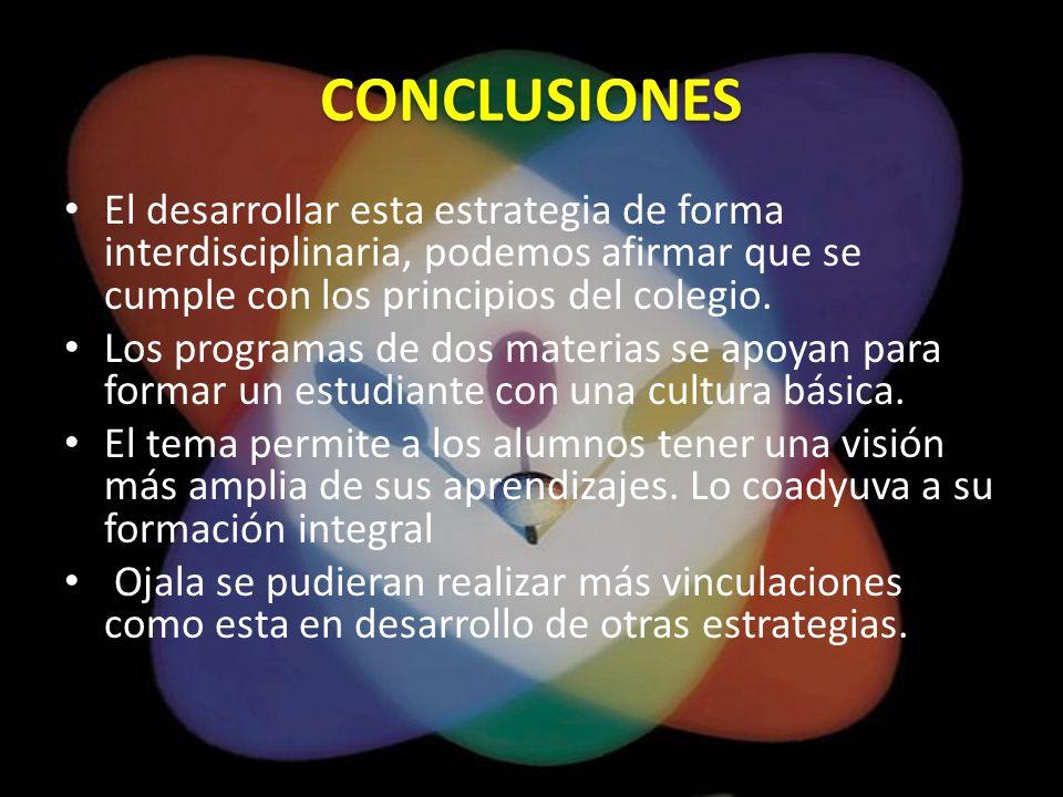 CONCLUSIONES El desarrollar esta estrategia de forma interdisciplinaria, podemos afirmar que se cumple con los principios del colegio.