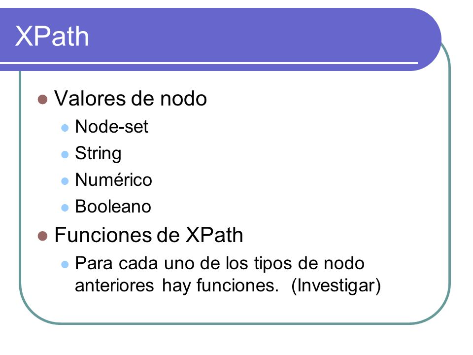 XPath Valores de nodo Funciones de XPath Node-set String Numérico