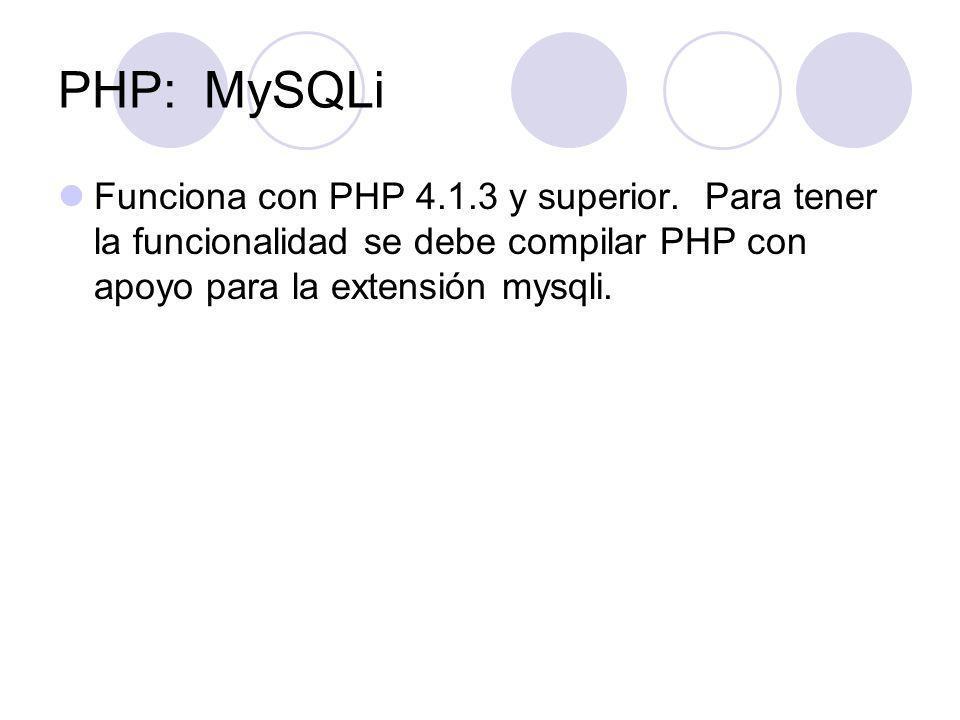 PHP: MySQLi Funciona con PHP 4.1.3 y superior.