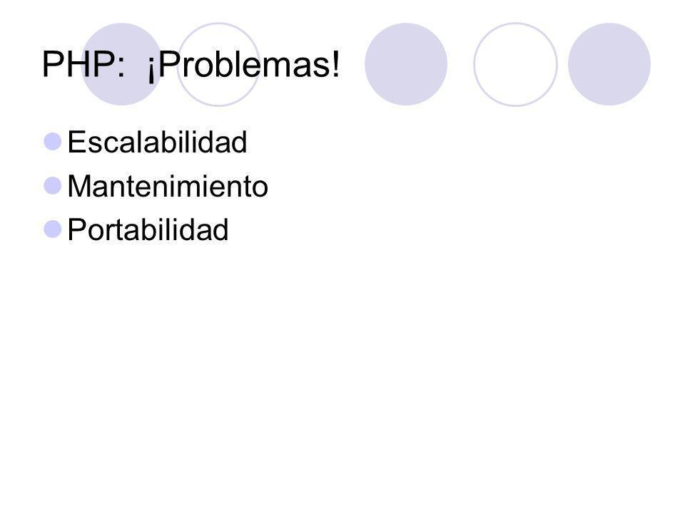 PHP: ¡Problemas! Escalabilidad Mantenimiento Portabilidad
