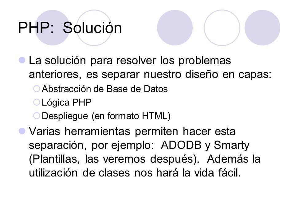 PHP: Solución La solución para resolver los problemas anteriores, es separar nuestro diseño en capas: