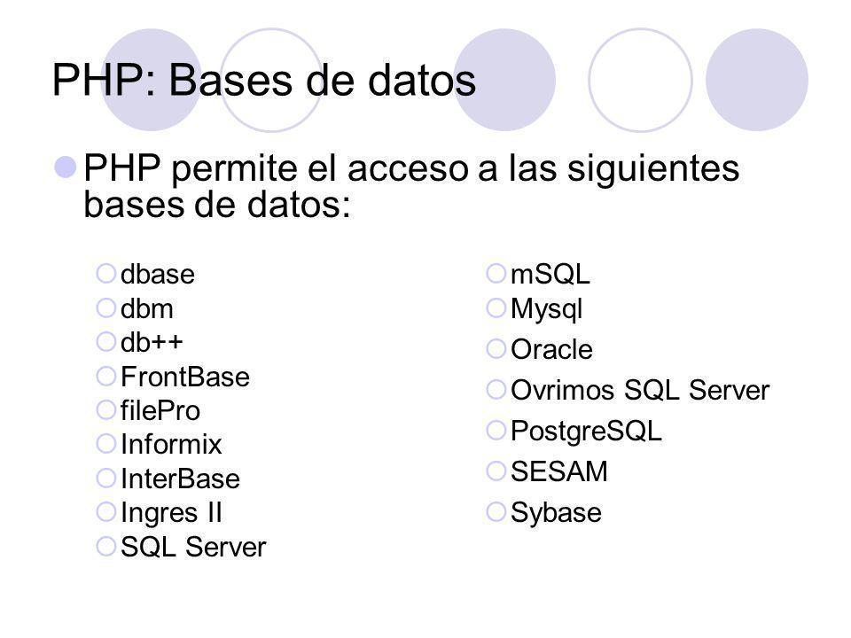 PHP: Bases de datos PHP permite el acceso a las siguientes bases de datos: dbase. dbm. db++ FrontBase.