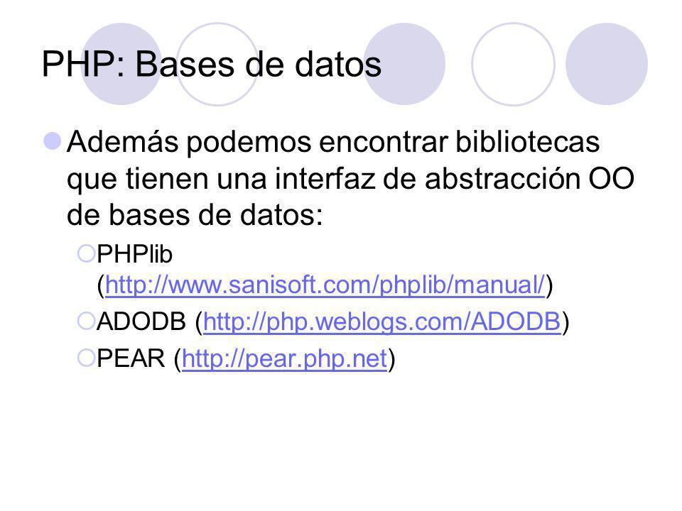PHP: Bases de datos Además podemos encontrar bibliotecas que tienen una interfaz de abstracción OO de bases de datos: