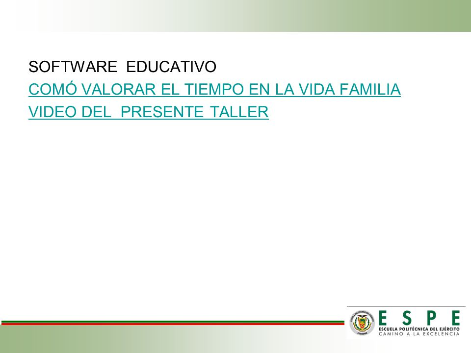 SOFTWARE EDUCATIVO COMÓ VALORAR EL TIEMPO EN LA VIDA FAMILIA VIDEO DEL PRESENTE TALLER