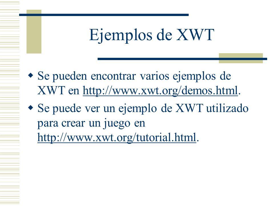 Ejemplos de XWT Se pueden encontrar varios ejemplos de XWT en http://www.xwt.org/demos.html.