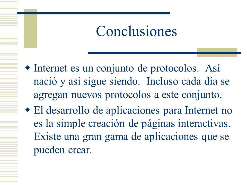 Conclusiones Internet es un conjunto de protocolos. Así nació y así sigue siendo. Incluso cada día se agregan nuevos protocolos a este conjunto.