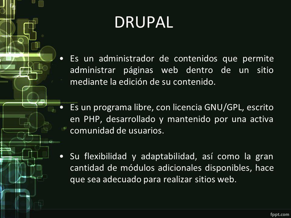 DRUPAL Es un administrador de contenidos que permite administrar páginas web dentro de un sitio mediante la edición de su contenido.